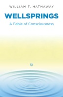 BOOKS: Wellsprings -- A Fable of Consciousness | William T. Hathaway