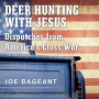 BOOKS: Deer Hunting With Jesus -- Dispatches from America's Class War (Joe Bageant)
