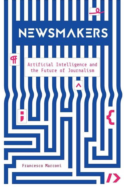 Journalism is not keeping up with new technologies, writes Francesco Marconi in Newsmakers, Artificial Intelligence and the Future of Journalism.